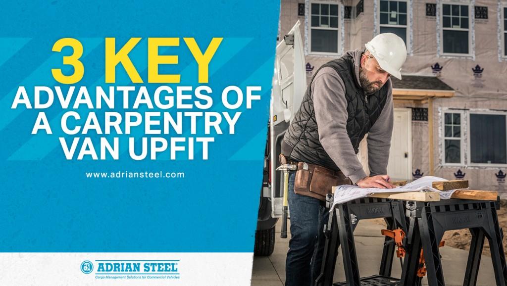 3 Key Advantages of a Carpentry Van Upfit